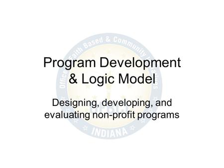 Program Development & Logic Model Designing, developing, and evaluating non-profit programs.