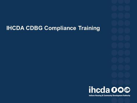 IHCDA CDBG Compliance Training. IHCDA Compliance and Asset Management Staff.