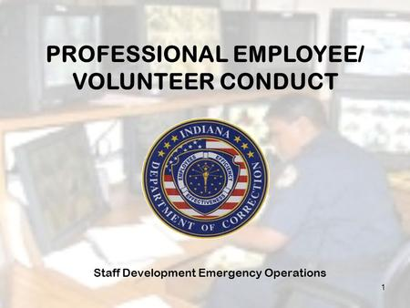 Staff Development Emergency Operations 1 PROFESSIONAL EMPLOYEE/ VOLUNTEER CONDUCT.