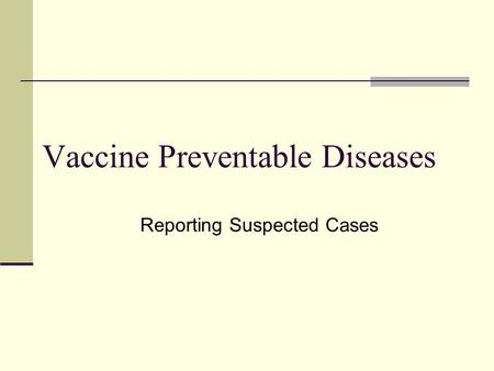 Vaccine Preventable Diseases Reporting Suspected Cases.