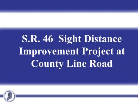 S.R. 46 Sight Distance Improvement Project at County Line Road.