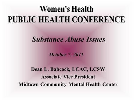 Substance Abuse Issues October 7, 2011 Dean L. Babcock, LCAC, LCSW Associate Vice President Midtown Community Mental Health Center.
