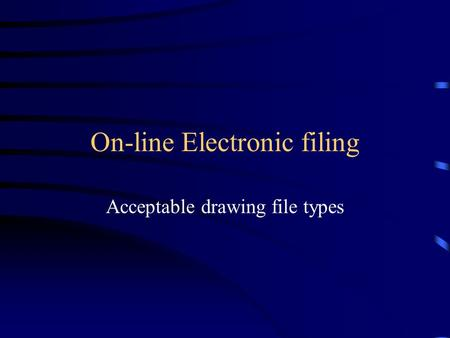 On-line Electronic filing Acceptable drawing file types.