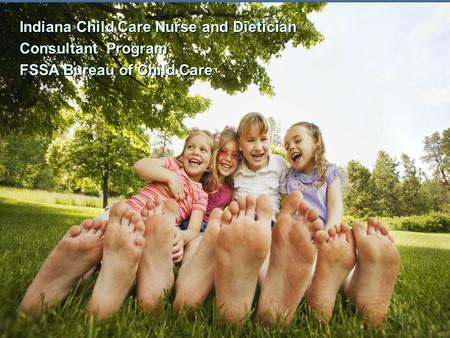 Indiana Child Care Nurse and Dietician Consultant Program FSSA Bureau of Child Care.