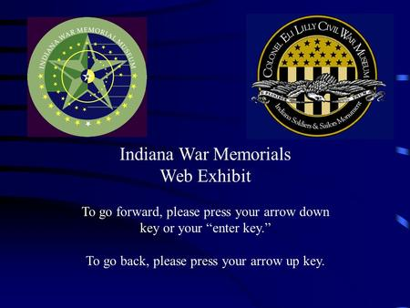 Indiana War Memorials Web Exhibit To go forward, please press your arrow down key or your enter key. To go back, please press your arrow up key.