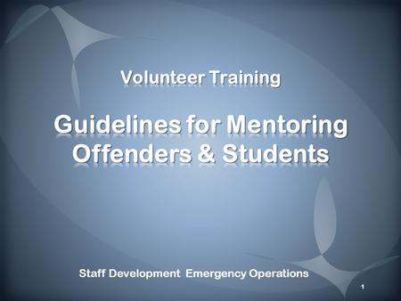 1 Staff Development Emergency Operations. 2 Identify and define the role of a mentor Identify types of mentoring Define the difference between a mentoring.