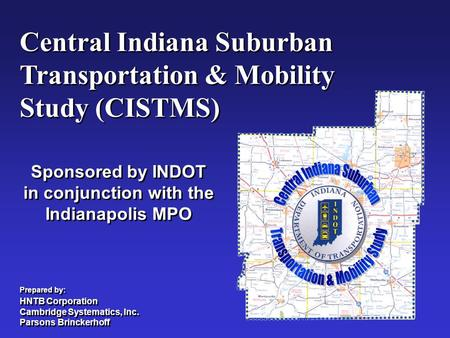 Central Indiana Suburban <strong>Transportation</strong> & Mobility Study (CISTMS) Central Indiana Suburban <strong>Transportation</strong> & Mobility Study (CISTMS) Sponsored by INDOT.