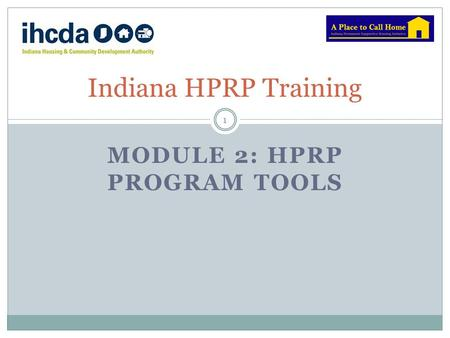 MODULE 2: HPRP PROGRAM TOOLS Indiana HPRP Training 1.