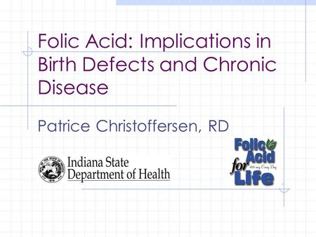 Folic Acid: Implications in Birth Defects and Chronic Disease Patrice Christoffersen, RD.