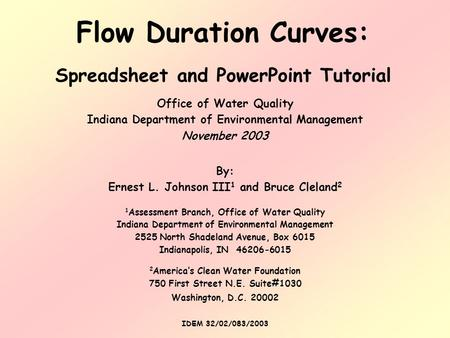 Flow Duration Curves: Spreadsheet and PowerPoint Tutorial By: Ernest L. Johnson III 1 and Bruce Cleland 2 1 Assessment Branch, Office of Water Quality.
