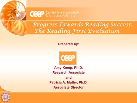 Progress Towards Reading Success: The Reading First Evaluation Prepared by: Amy Kemp, Ph.D. Research Associate and Patricia A. Muller, Ph.D. Associate.