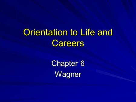 Orientation to Life and Careers Chapter 6 Wagner.
