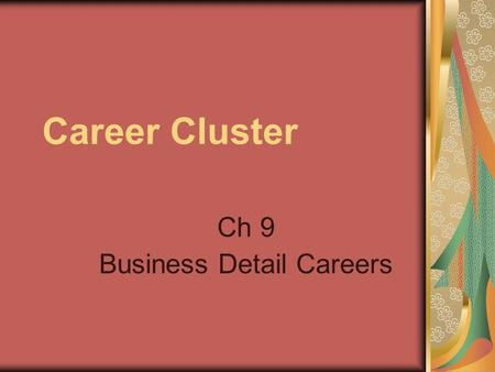 Career Cluster Ch 9 Business Detail Careers. Quote! Any activity becomes creative when the doer cares about doing it right, or doing it better. –John.