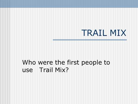 TRAIL MIX Who were the first people to use Trail Mix?