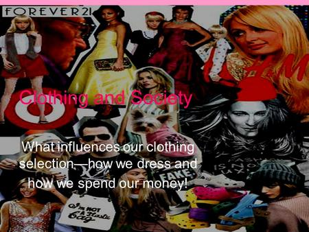 Clothing and Society What influences our clothing selectionhow we dress and how we spend our money!