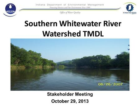 Southern Whitewater River Watershed TMDL Stakeholder Meeting October 29, 2013.