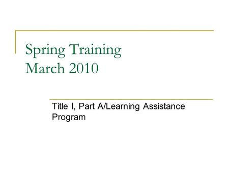 Spring Training March 2010 Title I, Part A/Learning Assistance Program.