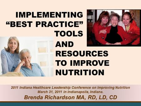 IMPLEMENTING BEST PRACTICE TOOLS 2011 Indiana Healthcare Leadership Conference on Improving Nutrition March 31, 2011 in Indianapolis, Indiana. Brenda Richardson.