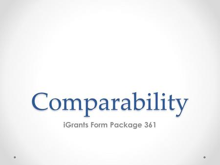 Comparability iGrants Form Package 361. Comparability o Is the comparison of state and local staff in Title I, Part A schools with those in non-Title.