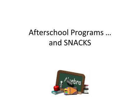 Afterschool Programs … and SNACKS. Criteria to Participate in an After School Snack Program LEA must participate in the NSLP; and The LEA must sponsor.