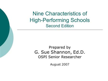 Nine Characteristics of High-Performing Schools Second Edition Prepared by G. Sue Shannon, Ed.D. OSPI Senior Researcher August 2007.