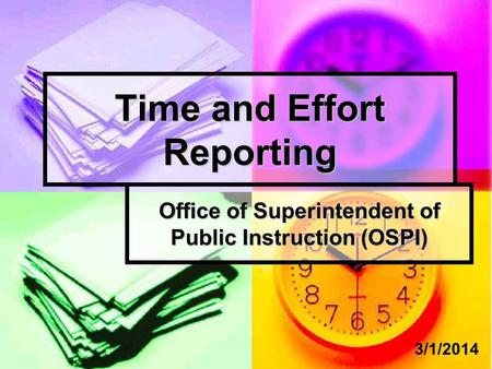 Time and Effort Reporting Office of Superintendent of Public Instruction (OSPI) 3/1/2014.