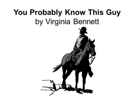You Probably Know This Guy by Virginia Bennett