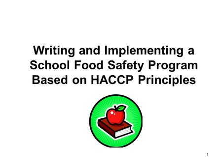 1 Writing and Implementing a School Food Safety Program Based on HACCP Principles.
