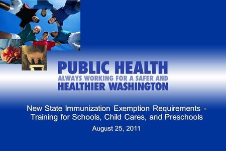 Implementing WA New State Exemption Requirements - Training for Schools and Child Cares/Preschools August XX, 2011 New State Immunization Exemption Requirements.