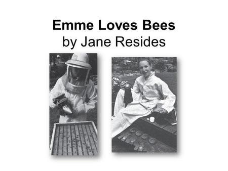 Emme Loves Bees by Jane Resides. 7 According to the selection Emme Loves Bees, why do beekeepers wear light-colored clothing? Ο A. Bees are less likely.