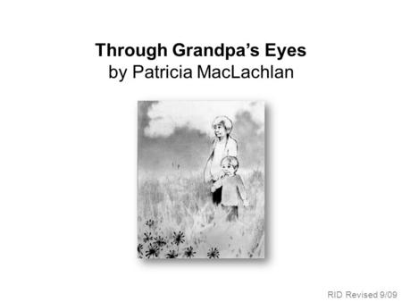 Through Grandpas Eyes by Patricia MacLachlan RID Revised 9/09.
