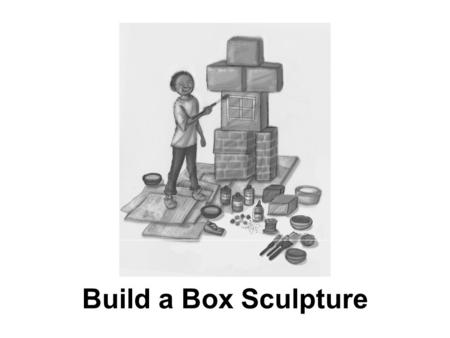 Build a Box Sculpture. 1 According to the bullets in the Materials section, which statement is true? Ο A. Students will need to build a tower. Ο B. Students.