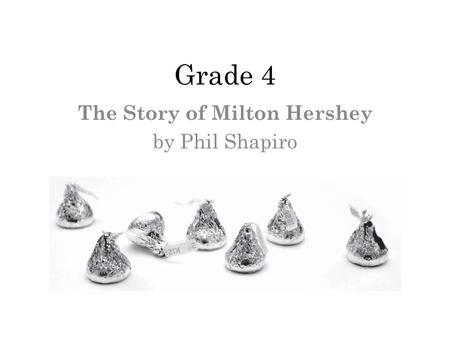 Grade 4 The Story of Milton Hershey by Phil Shapiro.