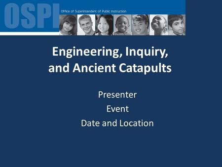 Engineering, Inquiry, and Ancient Catapults Presenter Event Date and Location.