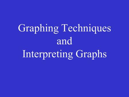 Graphing Techniques and Interpreting Graphs. 8 Rules of Graphing IV/DV.