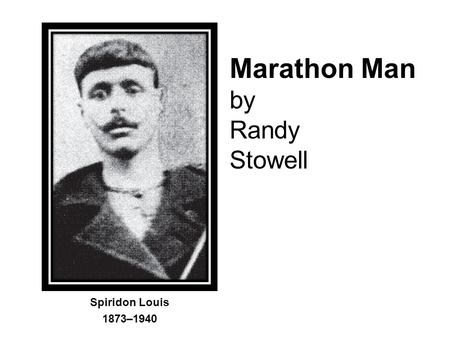 Marathon Man by Randy Stowell Spiridon Louis 1873–1940.