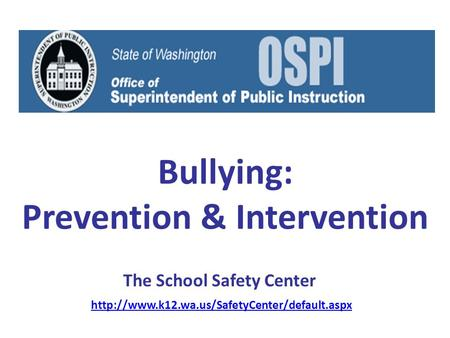 Bullying: Prevention & Intervention The School Safety Center