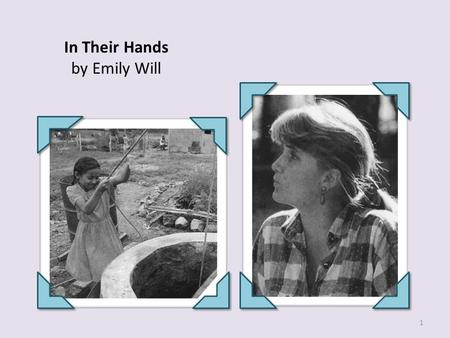 In Their Hands by Emily Will 1. 8 What is the authors purpose for writing this selection? O A. To explain challenges of life in a Nicaraguan village O.