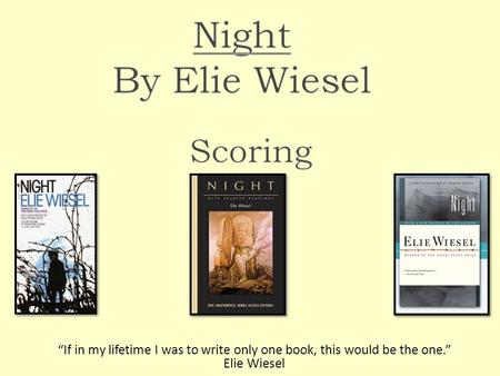 If in my lifetime I was to write only one book, this would be the one. Elie Wiesel.