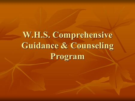 W.H.S. Comprehensive Guidance & Counseling Program.