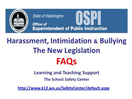 Harassment, Intimidation & Bullying The New Legislation FAQs Learning and Teaching Support The School Safety Center
