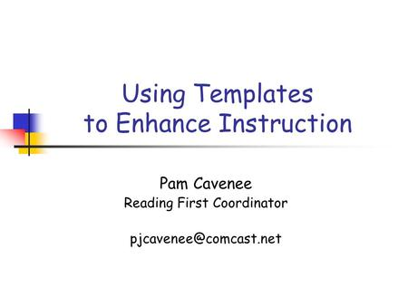 Using Templates to Enhance Instruction Pam Cavenee Reading First Coordinator