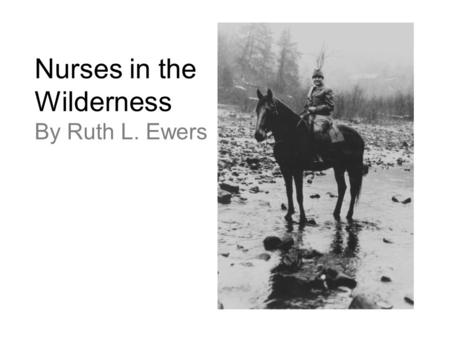 Nurses in the Wilderness By Ruth L. Ewers. 7Which sentence tells how the Frontier Nursing Service and the Mary Breckinridge Hospital are similar? Ο A.