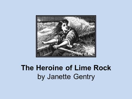 The Heroine of Lime Rock by Janette Gentry. 6 What is the meaning of the word feats in paragraph 16 of the selection? О A. Actions О B. Mistakes О C.