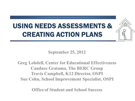 USING NEEDS ASSESSMENTS & CREATING ACTION PLANS September 25, 2012 Greg Lobdell, Center for Educational Effectiveness Candace Gratama, The BERC Group Travis.