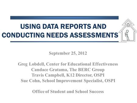 USING DATA REPORTS AND CONDUCTING NEEDS ASSESSMENTS & September 25, 2012 Greg Lobdell, Center for Educational Effectiveness Candace Gratama, The BERC Group.