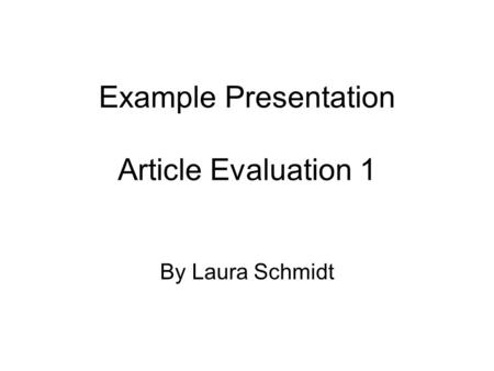 Example Presentation Article Evaluation 1 By Laura Schmidt.