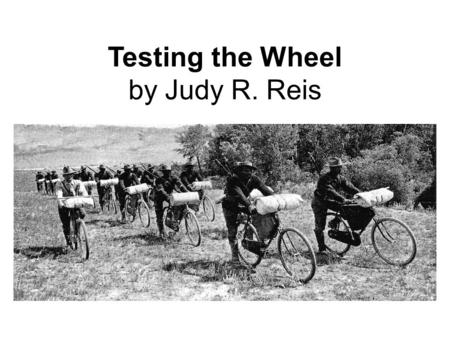 Testing the Wheel by Judy R. Reis. 7 According to the selection, what is the reason that the military decided to test the use of bicycles? Ο A. There.