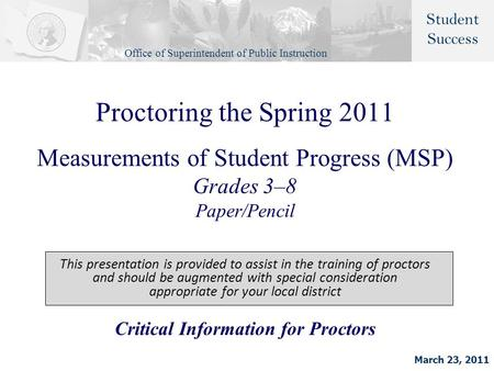 Proctoring the Spring 2011 Measurements of Student Progress (MSP) Grades 3–8 Paper/Pencil This presentation is provided to assist in the training of proctors.
