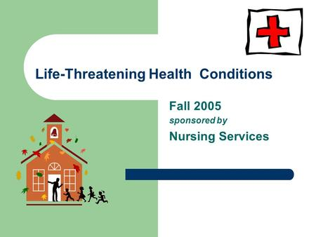 Life-Threatening Health Conditions Fall 2005 sponsored by Nursing Services.
